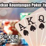 Cara Dapatkan Keuntungan Poker Yang Efektif