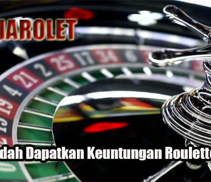 Cara Mudah Dapatkan Keuntungan Roulette Online
