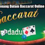 Peluang Menang Dalam Baccarat Online Yang Efektif