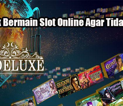 Taktik Bermain Slot Online Agar Tidak Rugi