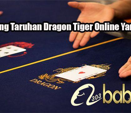 Trik Menang Taruhan Dragon Tiger Online Yang Efektif